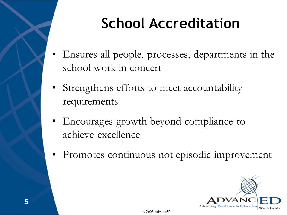 School Accreditation Ensures all people, processes, departments in the school work in concert.