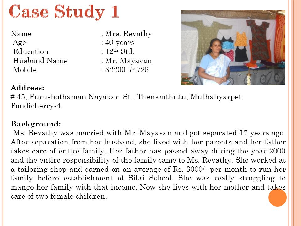 Case Study 1 Name : Mrs. Revathy Age : 40 years Education : 12th Std.