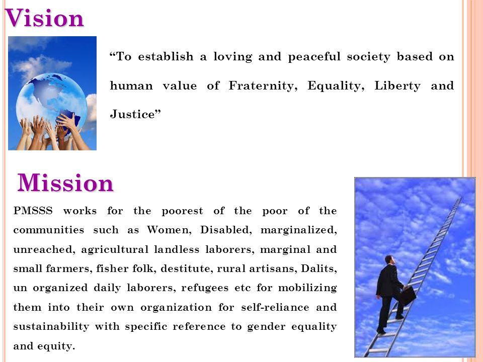 Vision To establish a loving and peaceful society based on human value of Fraternity, Equality, Liberty and Justice