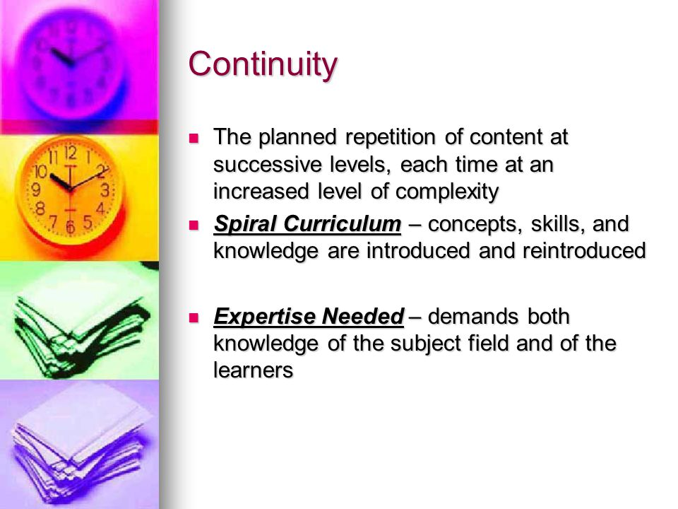 Continuity The planned repetition of content at successive levels, each time at an increased level of complexity.