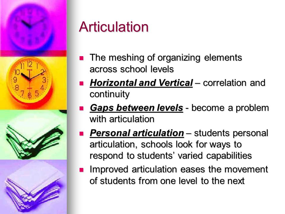 Articulation The meshing of organizing elements across school levels