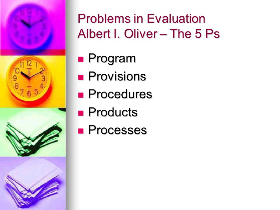 Problems in Evaluation Albert I. Oliver – The 5 Ps