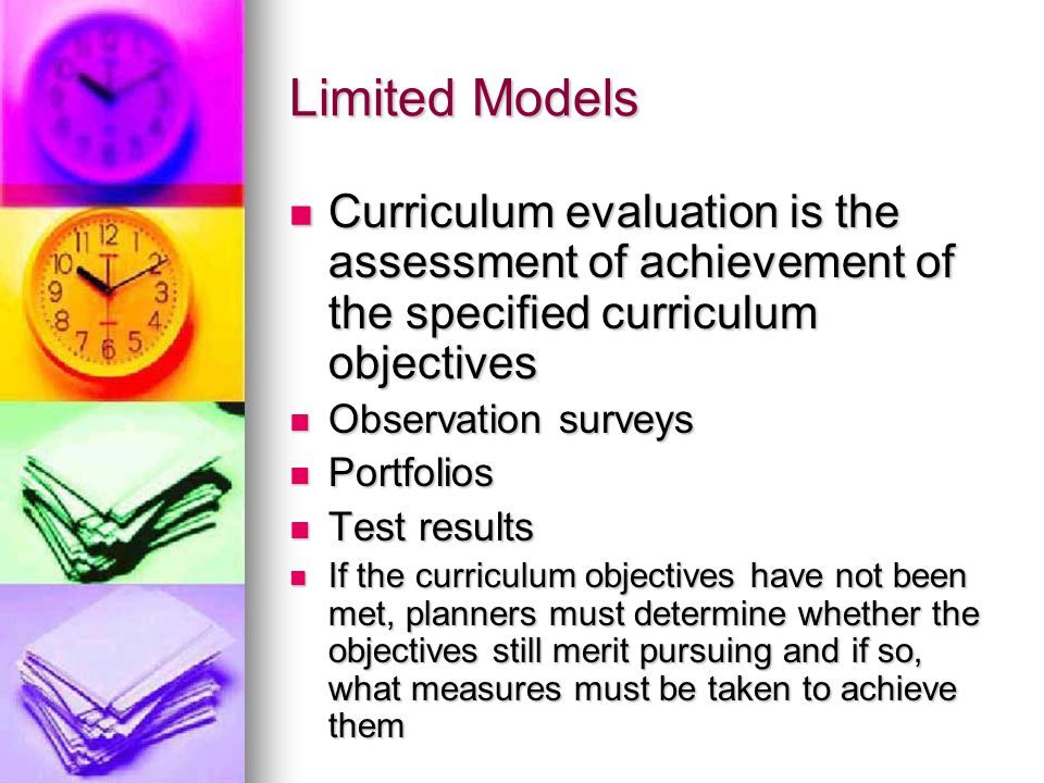 Limited Models Curriculum evaluation is the assessment of achievement of the specified curriculum objectives.