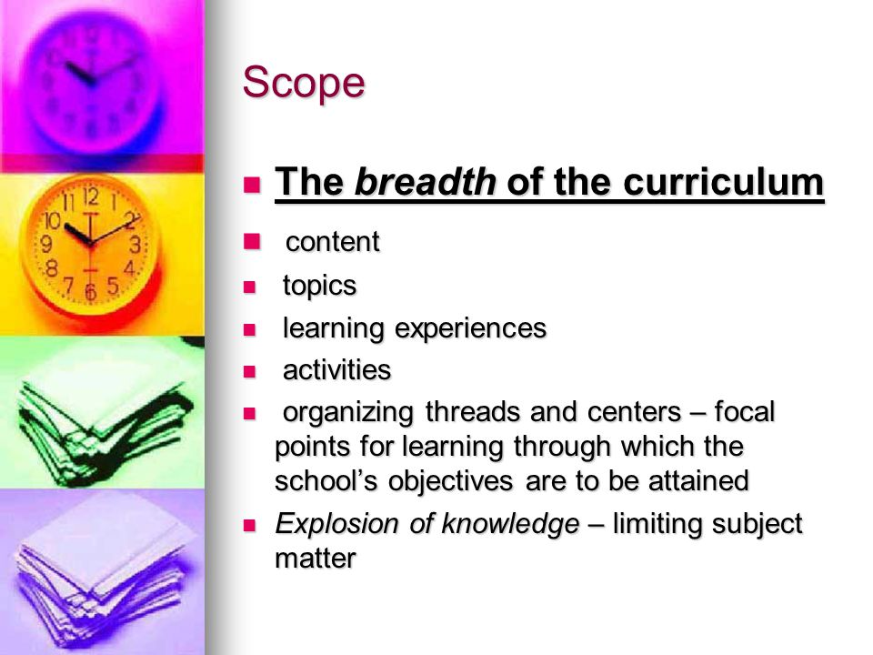Scope The breadth of the curriculum content topics
