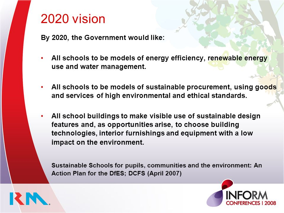 2020 vision By 2020, the Government would like: All schools to be models of energy efficiency, renewable energy use and water management.