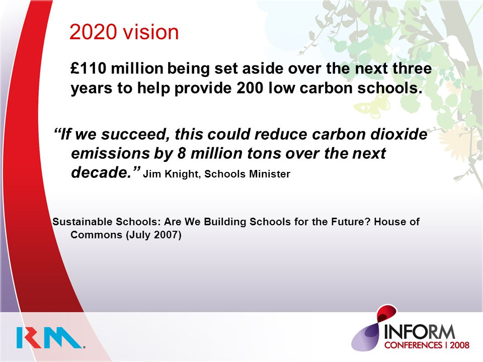 2020 vision £110 million being set aside over the next three years to help provide 200 low carbon schools.
