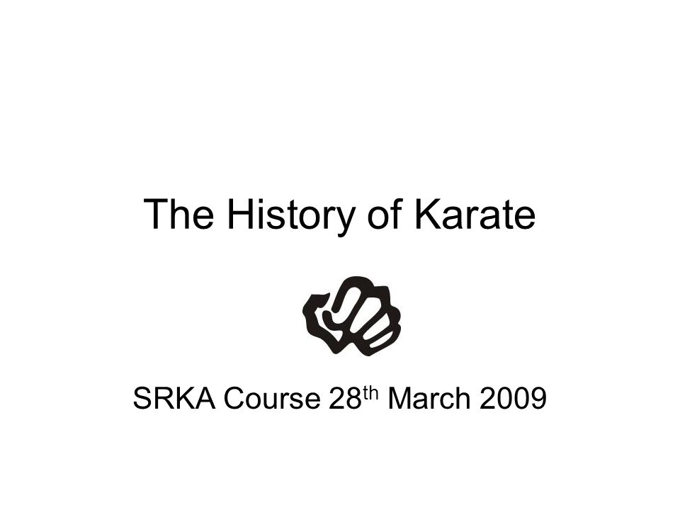 The History of Karate SRKA Course 28th March 2009
