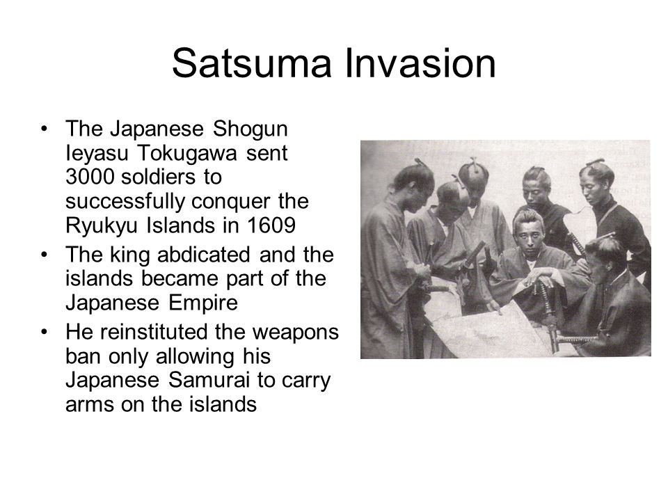 Satsuma Invasion The Japanese Shogun Ieyasu Tokugawa sent 3000 soldiers to successfully conquer the Ryukyu Islands in 1609.