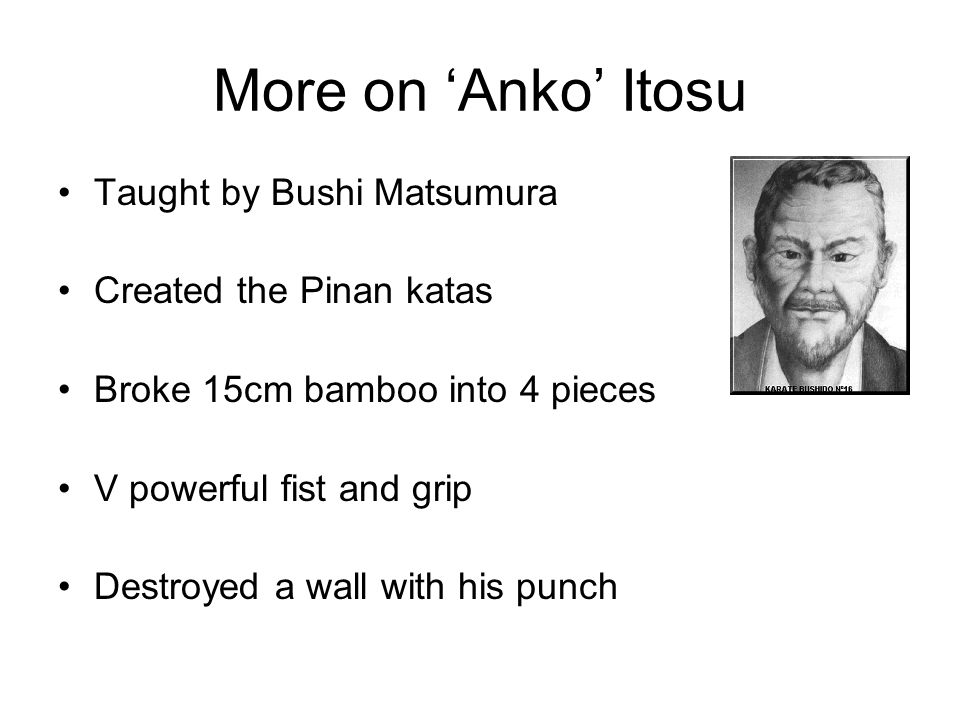More on 'Anko' Itosu Taught by Bushi Matsumura Created the Pinan katas