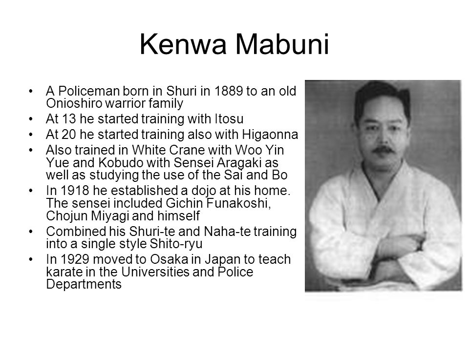 Kenwa Mabuni A Policeman born in Shuri in 1889 to an old Onioshiro warrior family. At 13 he started training with Itosu.