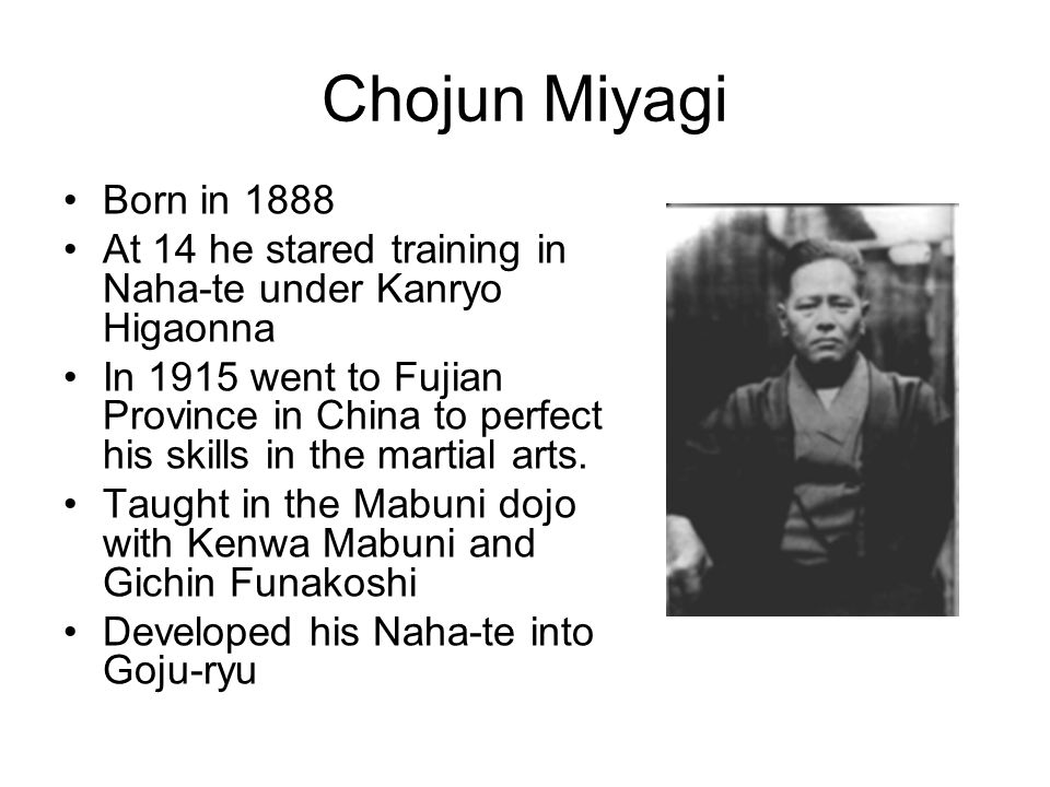 Chojun Miyagi Born in 1888. At 14 he stared training in Naha-te under Kanryo Higaonna.