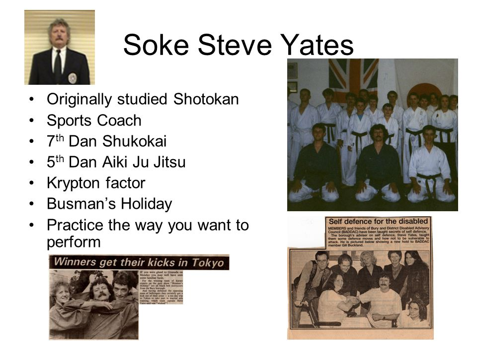 Soke Steve Yates Originally studied Shotokan Sports Coach