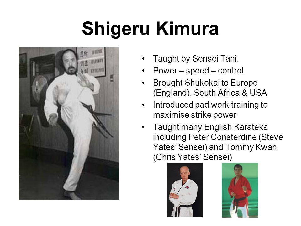 Shigeru Kimura Taught by Sensei Tani. Power – speed – control.