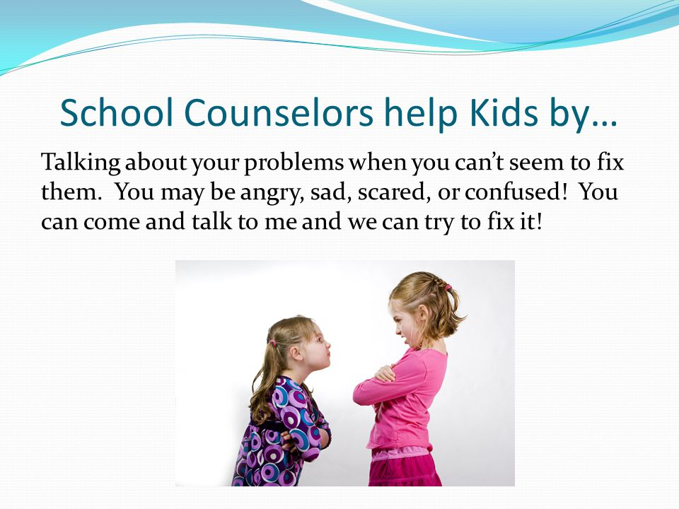 School Counselors help Kids by…