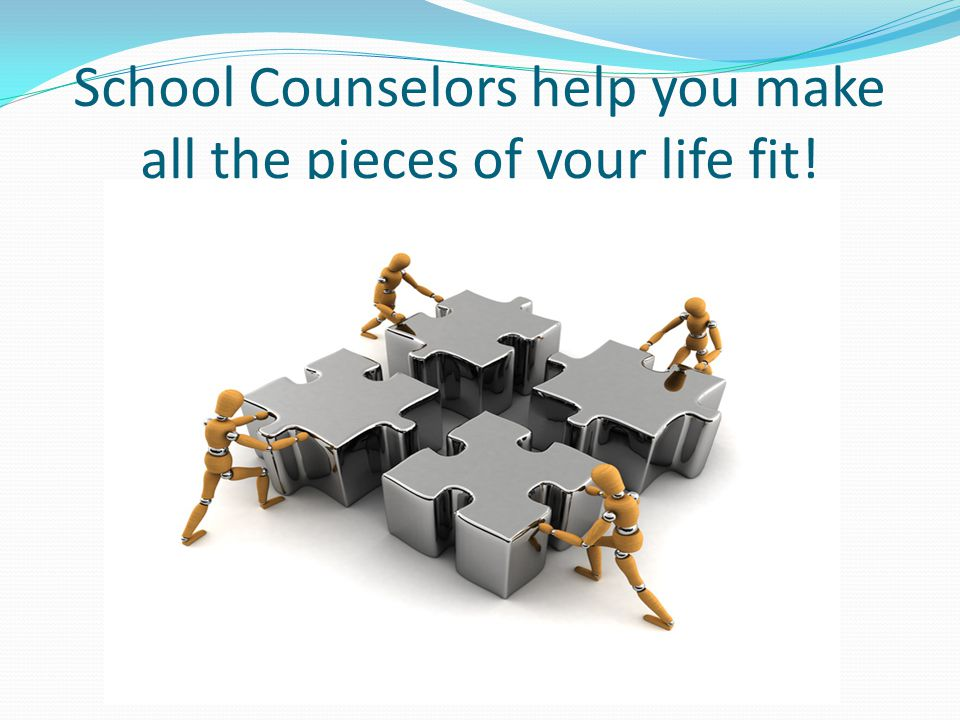 School Counselors help you make all the pieces of your life fit!