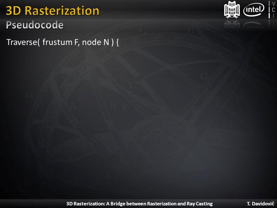 3D Rasterization Pseudocode Traverse( frustum F, node N ) {