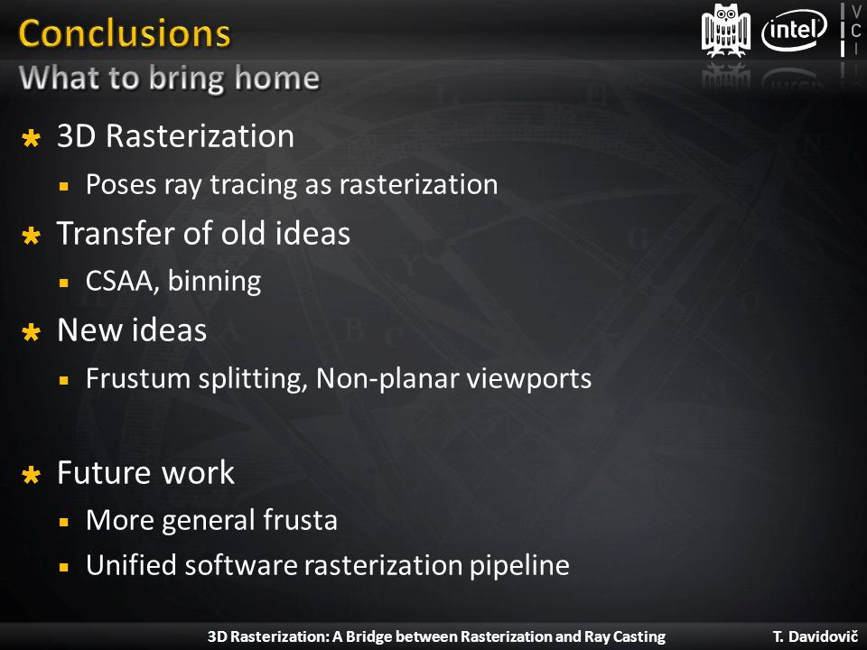 Conclusions What to bring home 3D Rasterization Transfer of old ideas