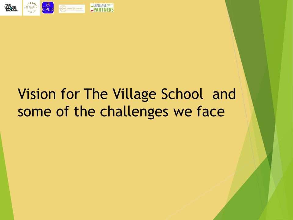 Vision for The Village School and some of the challenges we face
