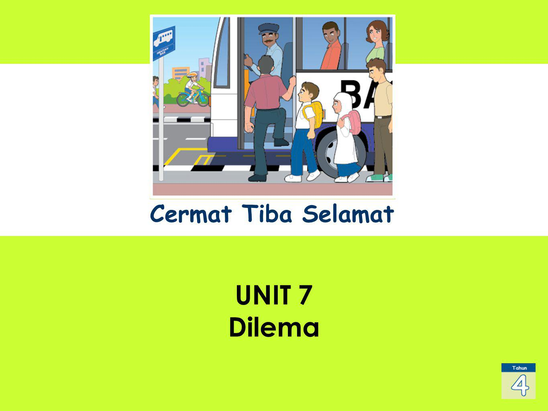 Cermat Tiba Selamat Unit 7 Dilemma UNIT 1 Sub Title UNIT 7 Dilema