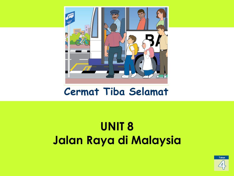 Cermat Tiba Selamat UNIT 1 Sub Title UNIT 8 Jalan Raya di Malaysia