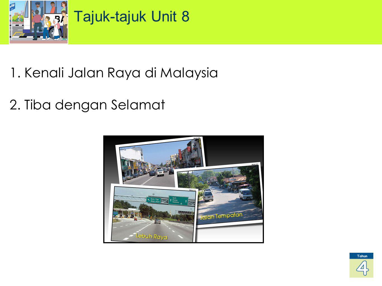 Tajuk-tajuk Unit 8 Kenali Jalan Raya di Malaysia Tiba dengan Selamat