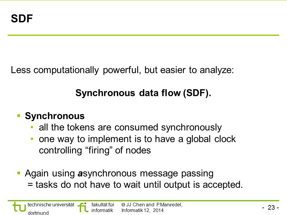 Synchronous data flow (SDF).