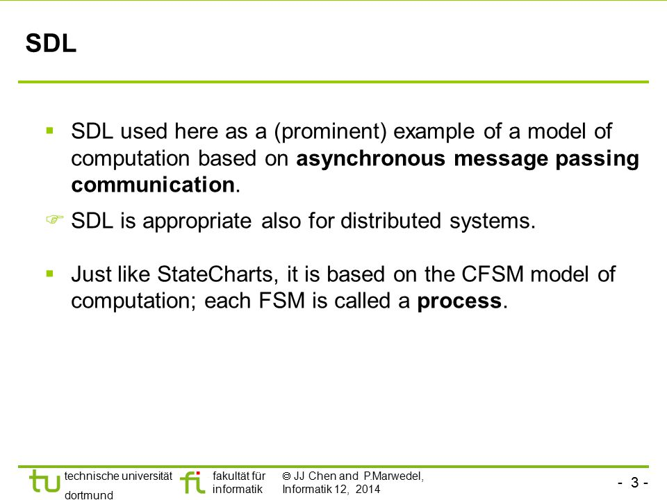 SDL SDL used here as a (prominent) example of a model of computation based on asynchronous message passing communication.