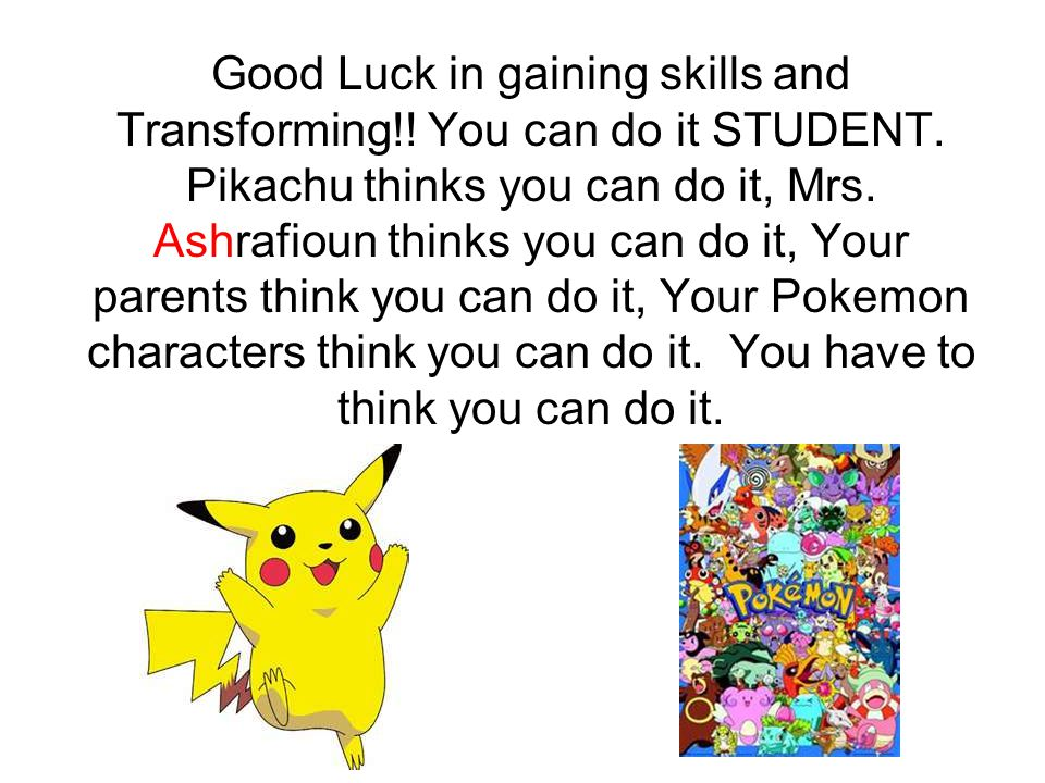 Good Luck in gaining skills and Transforming. You can do it STUDENT