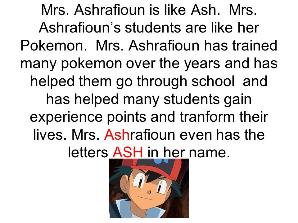 Mrs. Ashrafioun is like Ash. Mrs