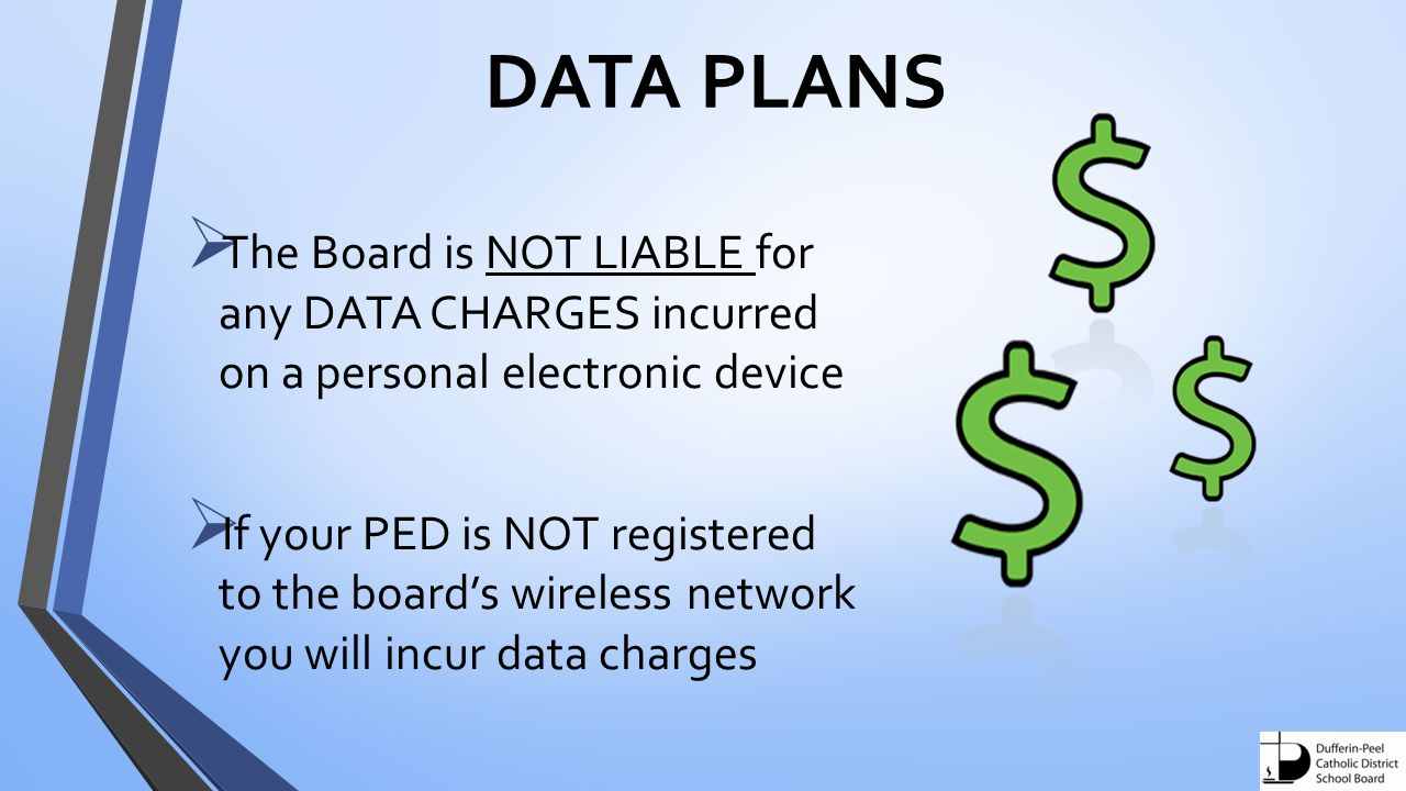 DATA PLANS The Board is NOT LIABLE for any DATA CHARGES incurred on a personal electronic device.