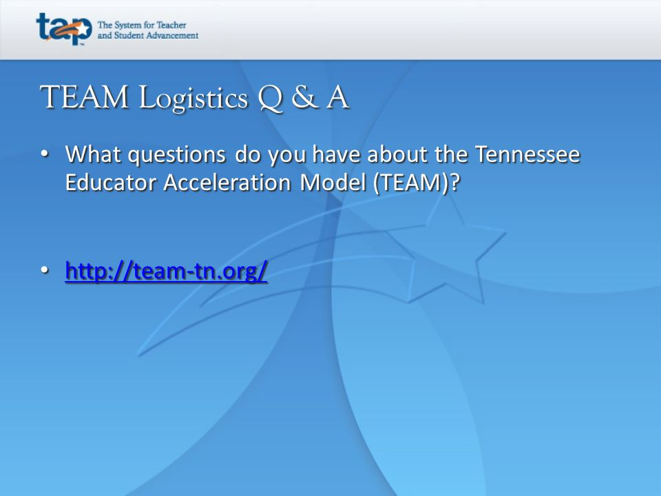 TEAM Logistics Q & A What questions do you have about the Tennessee Educator Acceleration Model (TEAM)