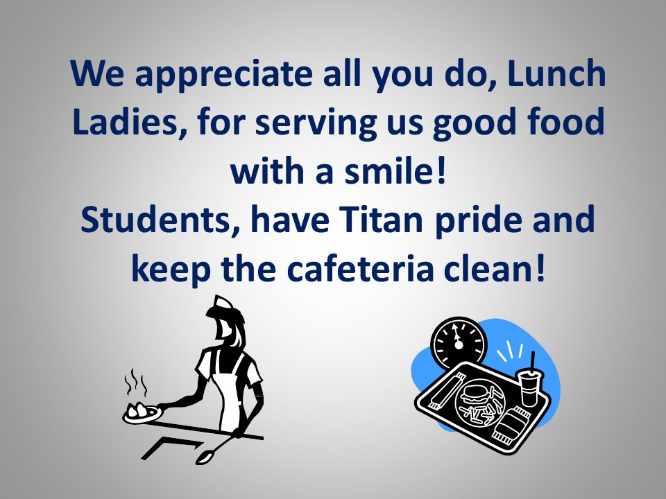 Students, have Titan pride and keep the cafeteria clean!