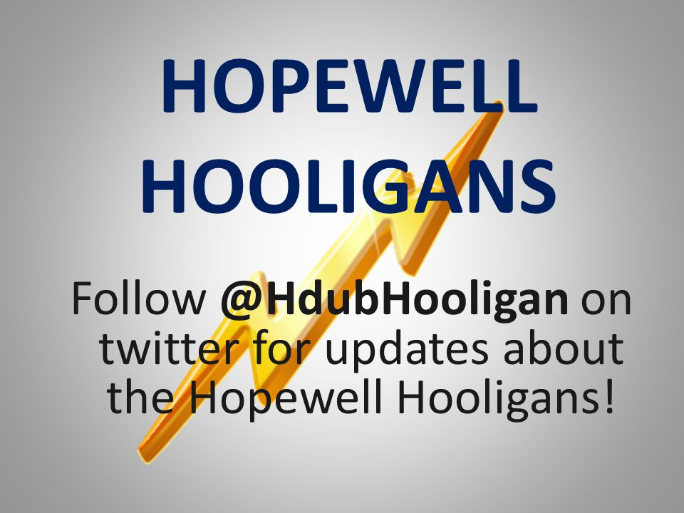 HOPEWELL HOOLIGANS Follow @HdubHooligan on twitter for updates about the Hopewell Hooligans!