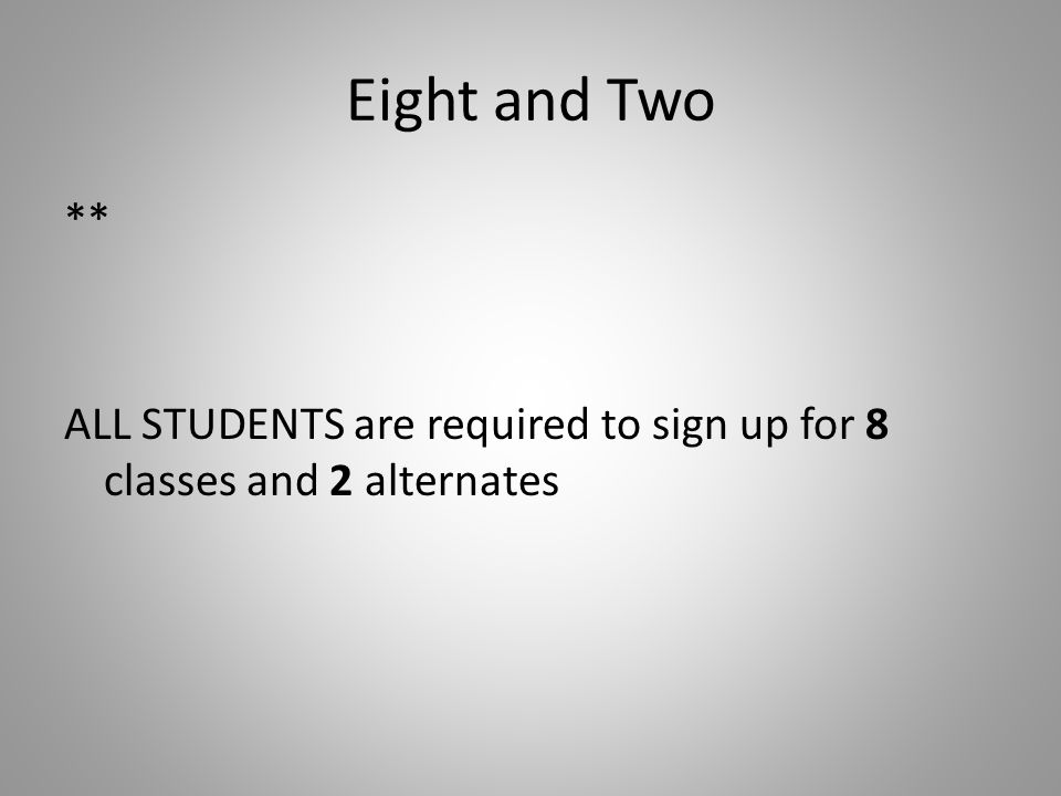 Eight and Two ** ALL STUDENTS are required to sign up for 8 classes and 2 alternates