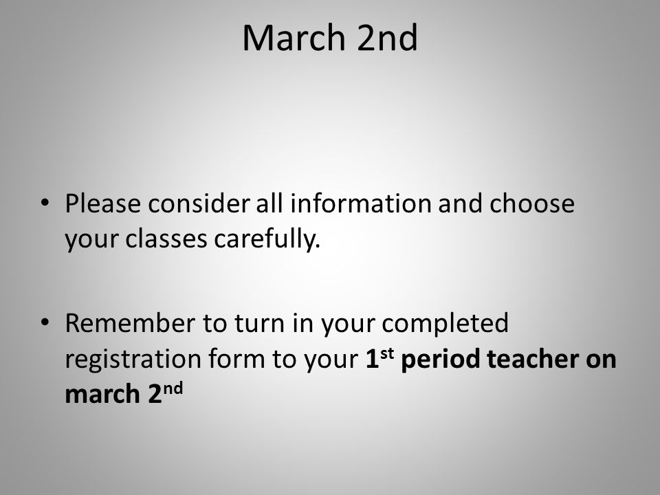March 2nd Please consider all information and choose your classes carefully.