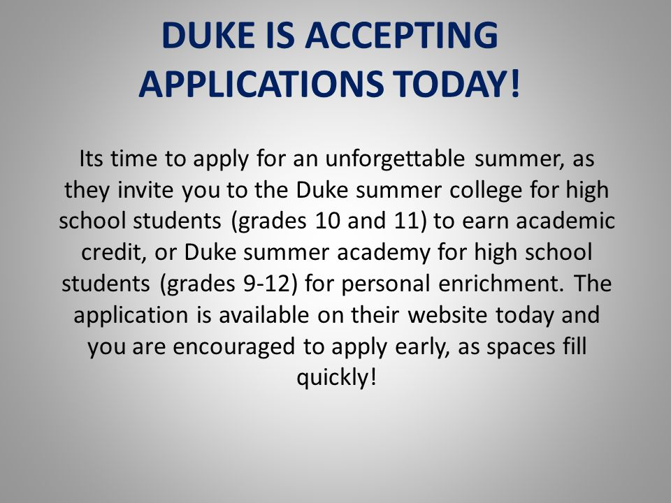 DUKE IS ACCEPTING APPLICATIONS TODAY!