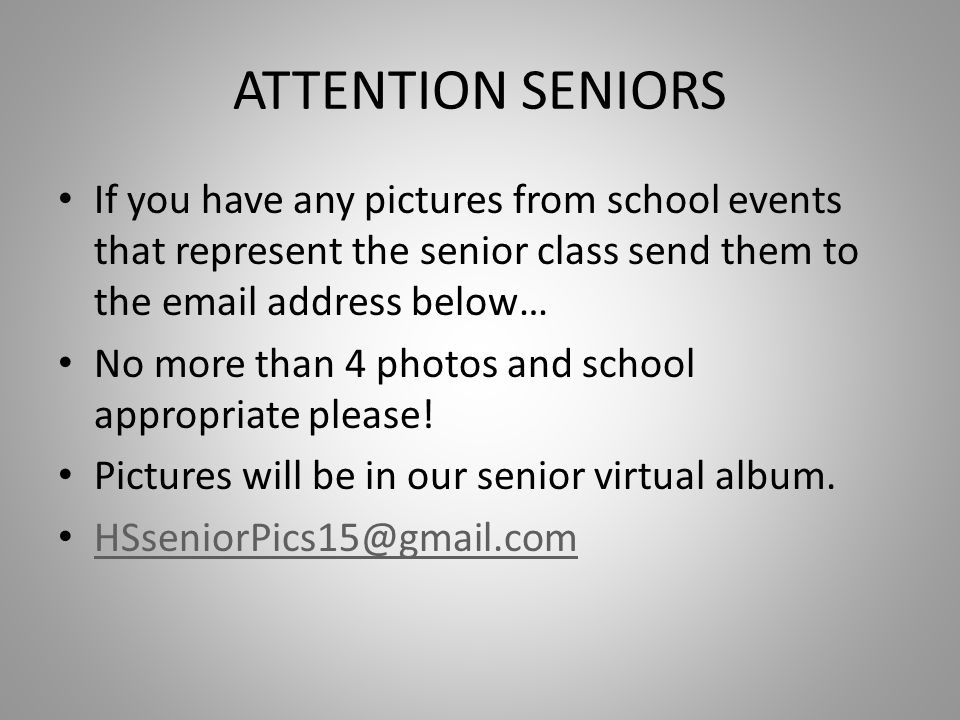 ATTENTION SENIORS If you have any pictures from school events that represent the senior class send them to the email address below…