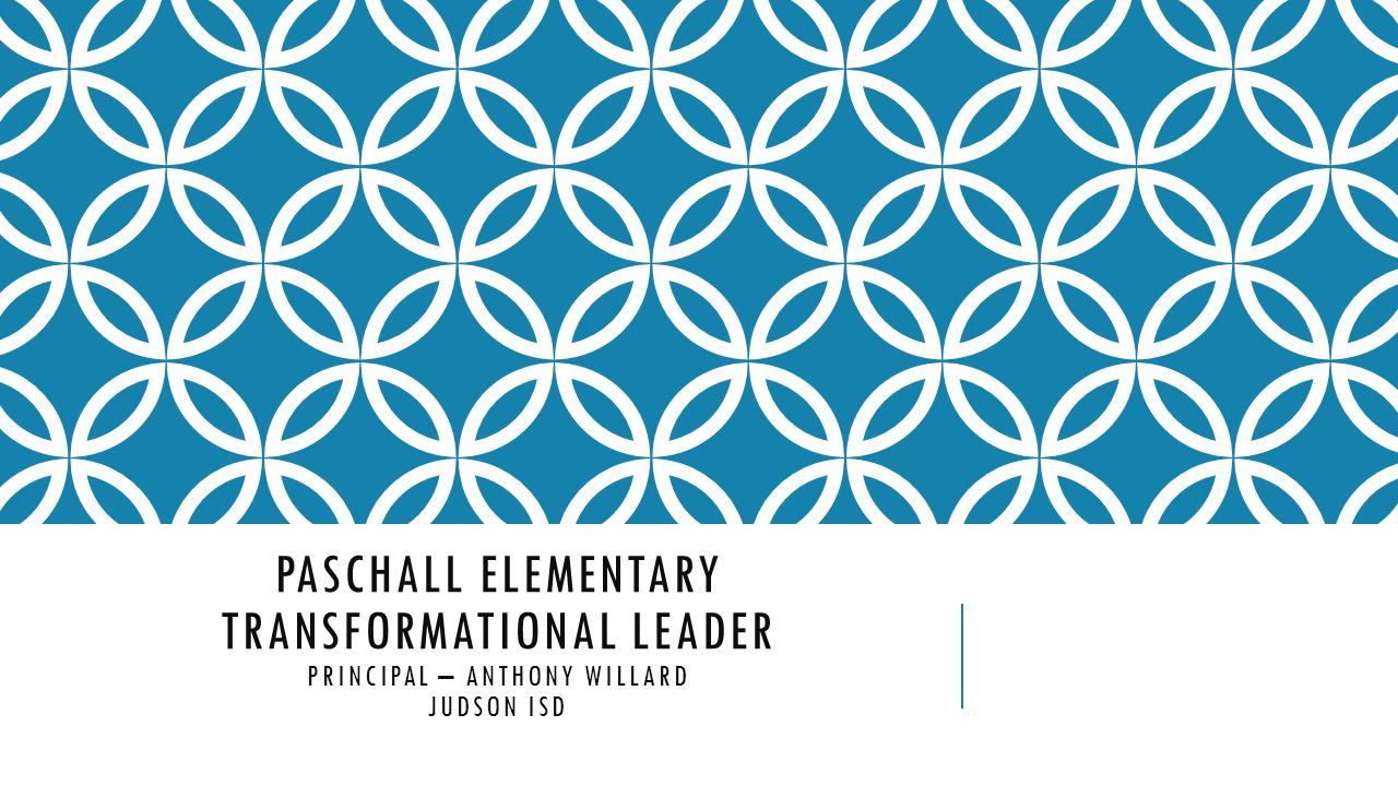 Paschall elementary transformational leader Principal – Anthony Willard Judson isd