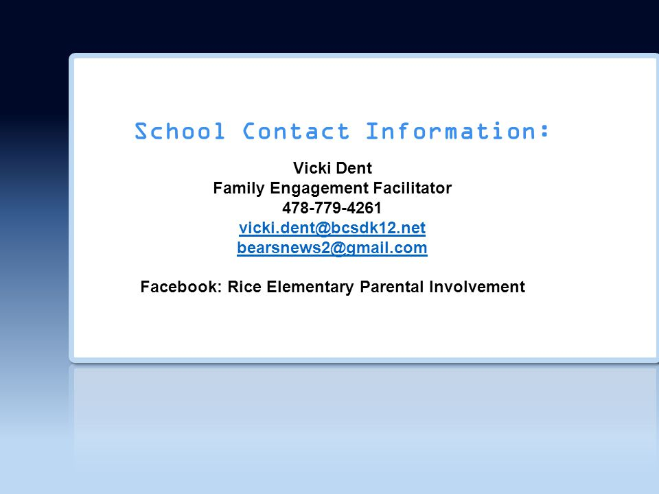School Contact Information: Vicki Dent. Family Engagement Facilitator. 478-779-4261 vicki.dent@bcsdk12.net.