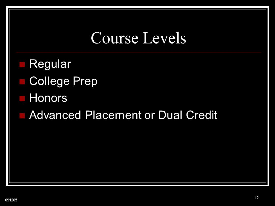 Course Levels Regular College Prep Honors