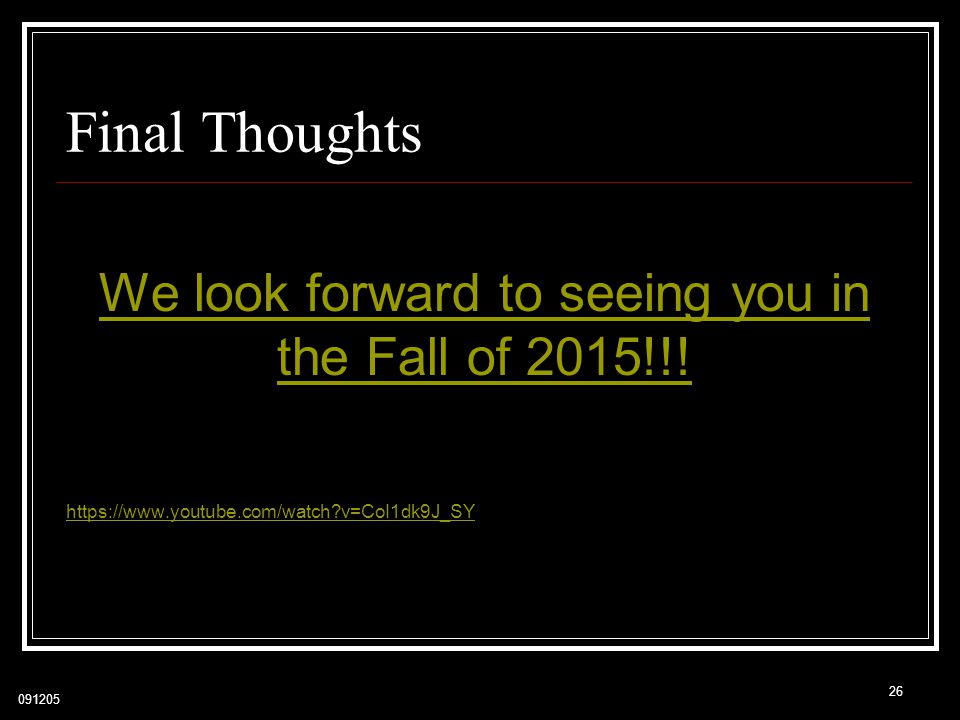 We look forward to seeing you in the Fall of 2015!!!