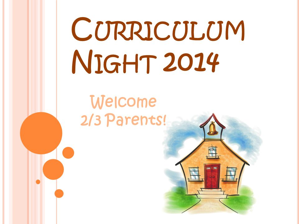 Curriculum Night 2014 Welcome 2/3 Parents!