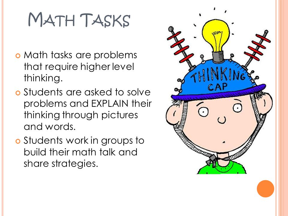 Math Tasks Math tasks are problems that require higher level thinking.