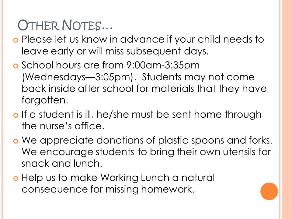 Other Notes… Please let us know in advance if your child needs to leave early or will miss subsequent days.