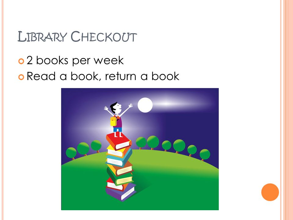Library Checkout 2 books per week Read a book, return a book