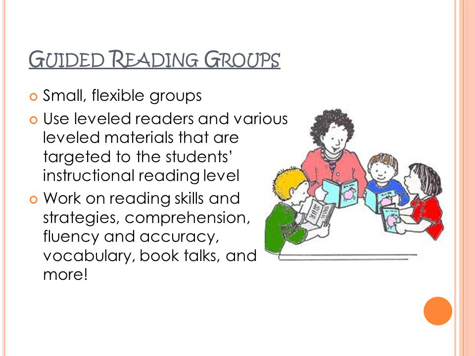 Guided Reading Groups Small, flexible groups