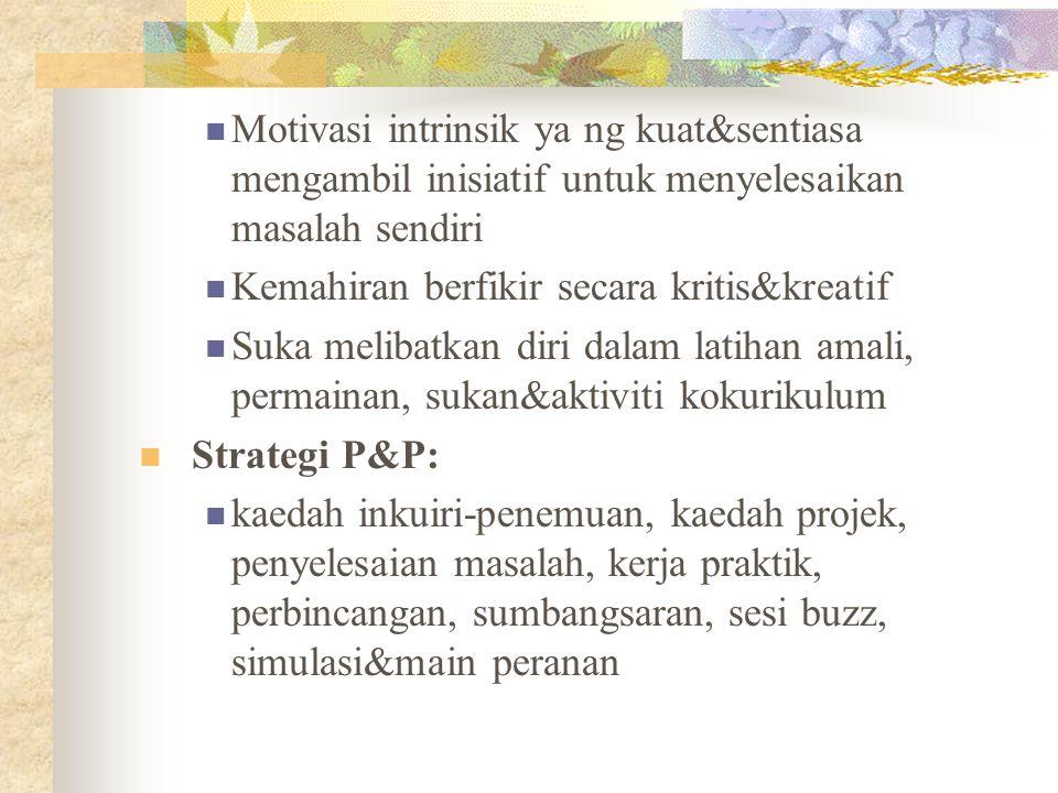 Motivasi intrinsik ya ng kuat&sentiasa mengambil inisiatif untuk menyelesaikan masalah sendiri