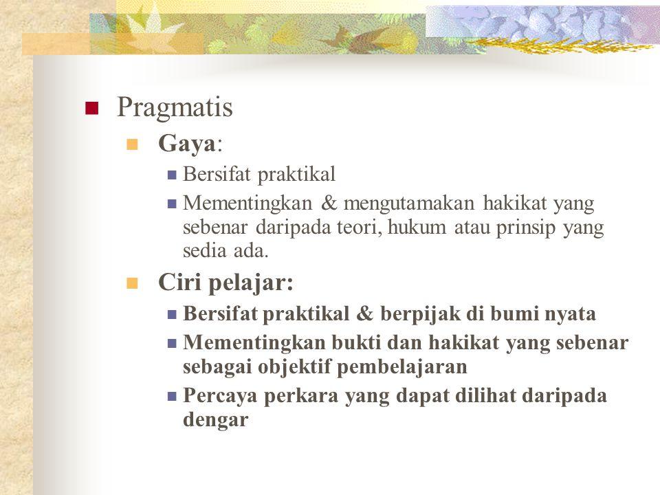 Pragmatis Gaya: Ciri pelajar: Bersifat praktikal