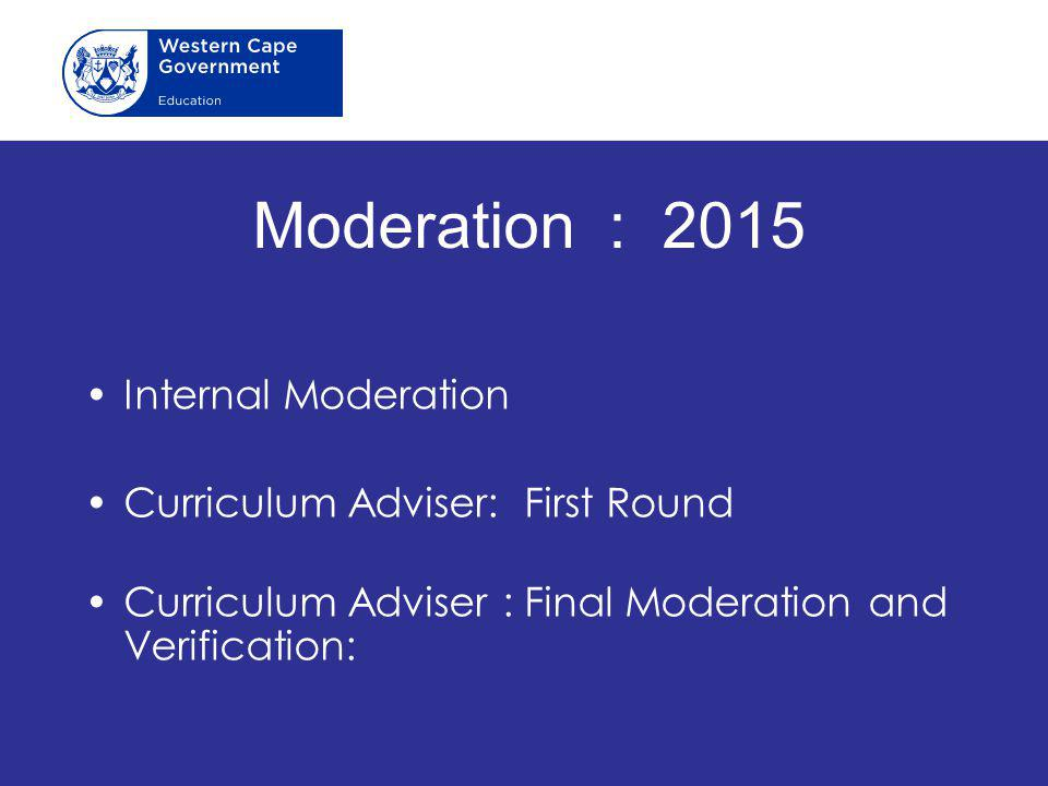 Moderation : 2015 Internal Moderation Curriculum Adviser: First Round