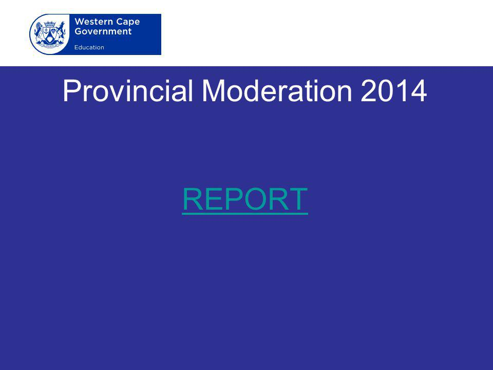 Provincial Moderation 2014 REPORT